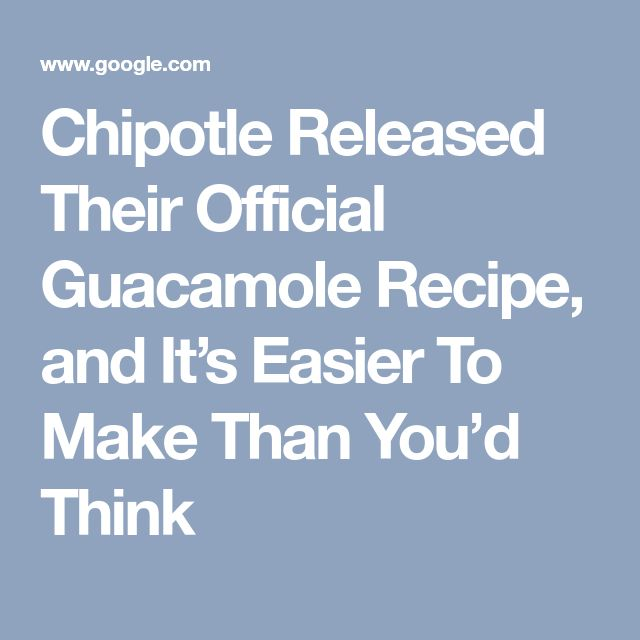 Chipotle Released Their Official Guacamole Recipe, and It's Easier To Make Than You'd Think