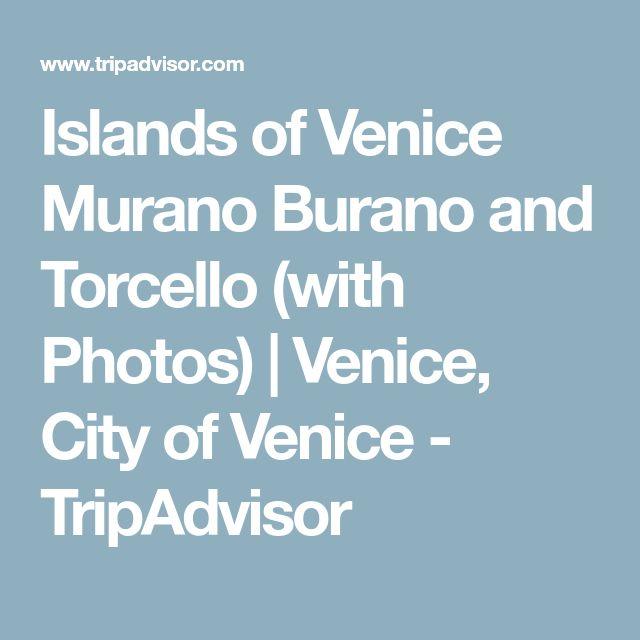 Islands of Venice Murano Burano and Torcello (with Photos) | Venice, City of Venice - TripAdvisor