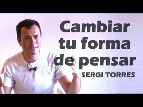 SERGI TORRES - Cambiar tu forma de pensar - YouTube