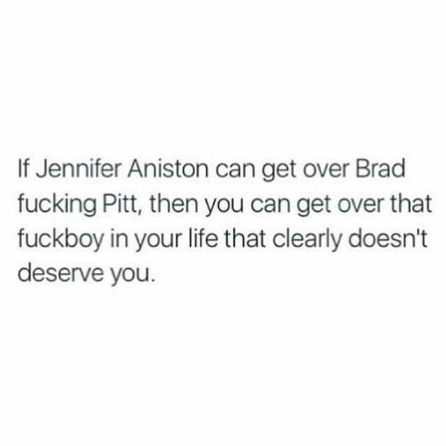 If Jennifer can get over Brad, you can get over that silly boy in your life. Move on. You deserve better. #relationship #quote