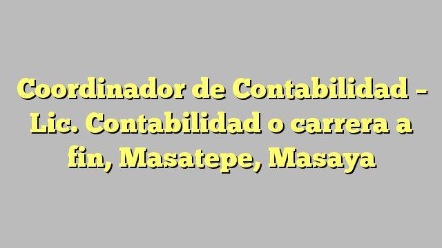 Coordinador de Contabilidad - Lic. Contabilidad o carrera a fin, Masatepe, Masaya