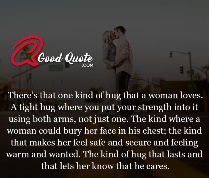 There's that one kind of hug that a woman loves. A tight hug where you put your strength into it using both arms, not just one. The kind where a…
