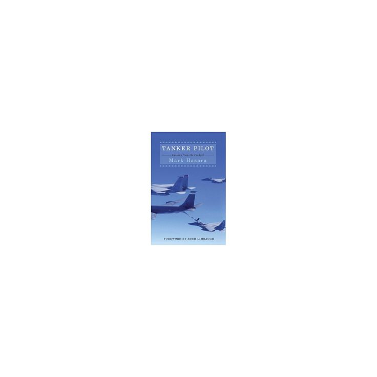 Tanker Pilot : Lessons from the Cockpit (Hardcover) (Mark Hasara)