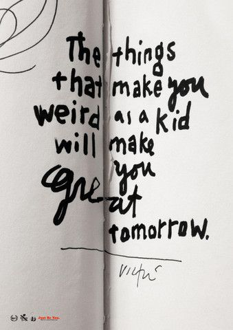 Things that make you weird as a kid will make you great tomorrow. -@James Barnes Barnes Barnes Barnes Barnes Victore
