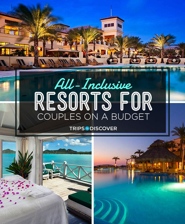 17 All Inclusive Resorts For Couples On A Budget Romantic Vacations Inclusive Resorts All Inclusive Resorts