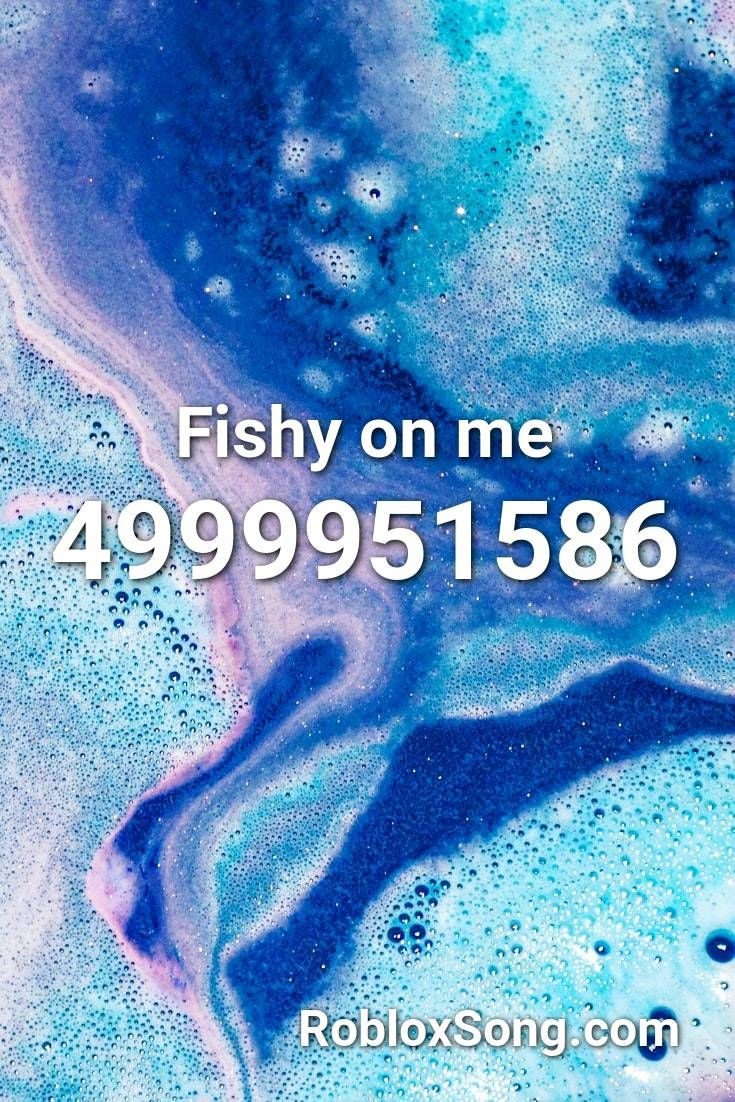 Fishy On Me Roblox Id Roblox Music Codes In 2020 Roblox Songs Fishy