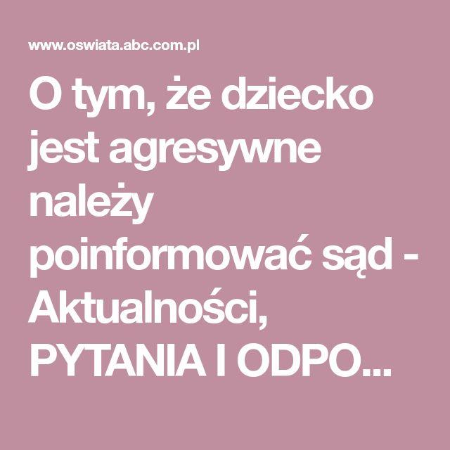 O tym, że dziecko jest agresywne należy poinformować sąd - Aktualności, PYTANIA I ODPOWIEDZI - Czytaj - oswiata.abc.com.pl