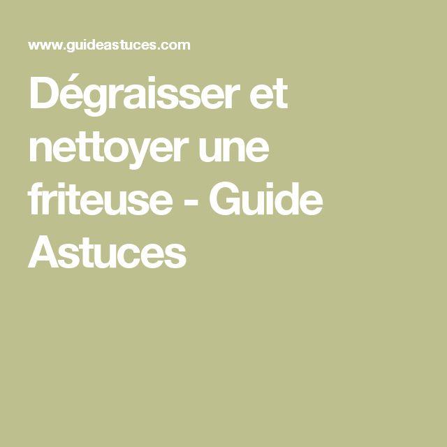 Dégraisser et nettoyer une friteuse - Guide Astuces