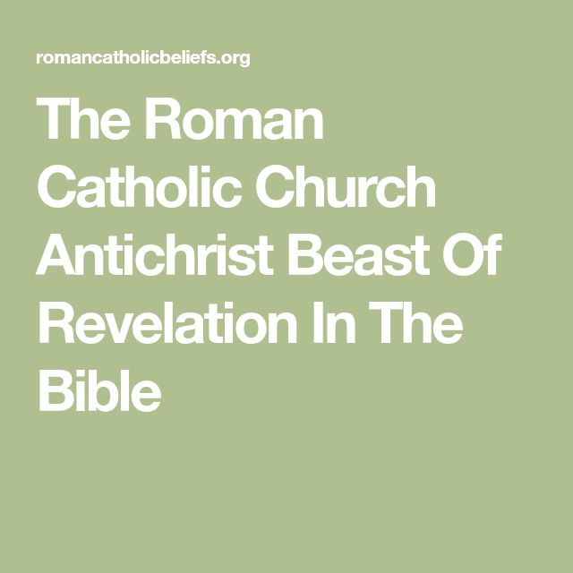 The Roman Catholic Church Antichrist Beast Of Revelation In The Bible