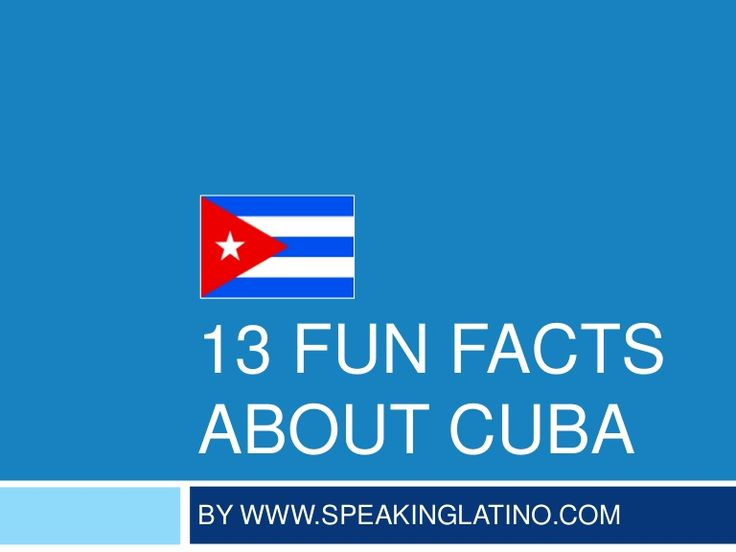 13 RANDOM FUN FACTS ABOUT CUBA #SlideShare | A list of random fun facts about Cuba that you may not know. #Cuba has plenty of other interesting facts that have nothing to do with the Castro family or a tumultuous political past.