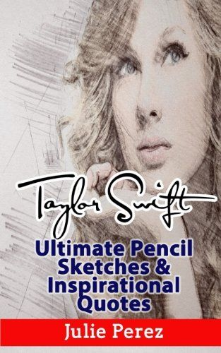 Taylor Swift Ultimate Pencil Sketches & Inspirational Quotes: Enjoy Wonderful Taylor Swift Pencil Sketches  and Get More Happiness, Success, and Motivation
