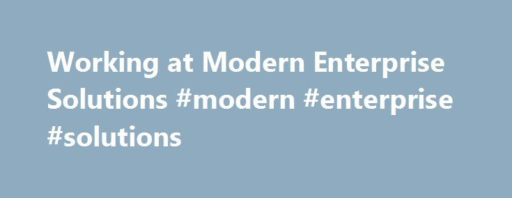Working at Modern Enterprise Solutions #modern #enterprise #solutions http://illinois.remmont.com/working-at-modern-enterprise-solutions-modern-enterprise-solutions/  # Modern Enterprise Solutions I applied online. The process took a week. I interviewed at Modern Enterprise Solutions (Tampa, FL (US)). I came to the interview and waited in the lobby for the person with whom was interviewing me. While doing so, the front office staff never offered me somewhere to sit or wait or an ETA for the…