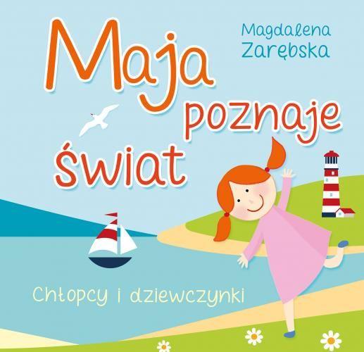 """""""Maja poznaje świat. Chłopcy i dziewczynki"""" Magdalena Zarębska"""