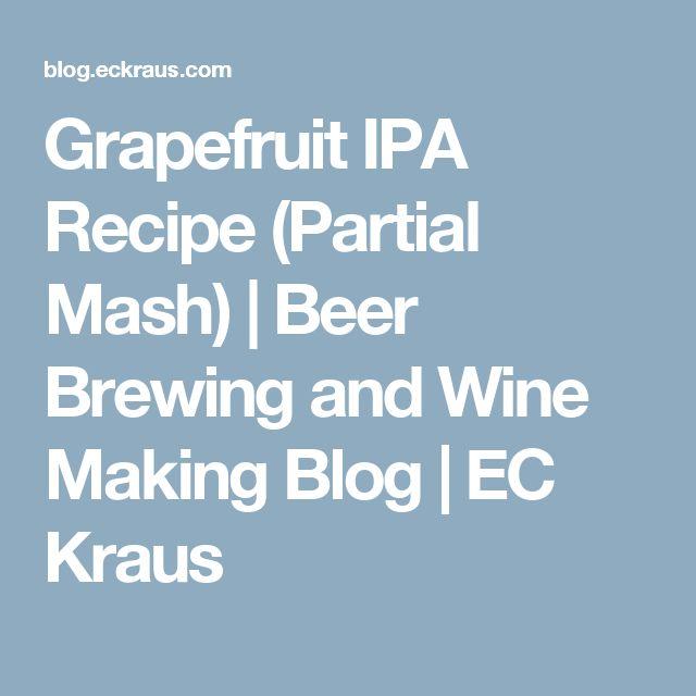 Grapefruit IPA Recipe (Partial Mash) | Beer Brewing and Wine Making Blog | EC Kraus
