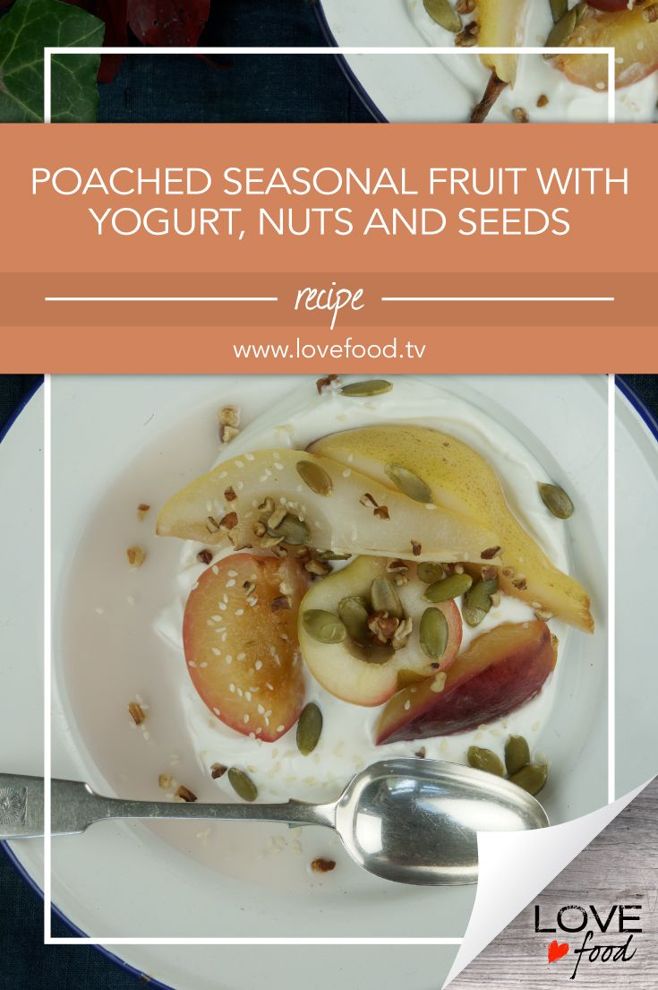 Poached Seasonal Fruit with Yogurt, Nuts and Seeds