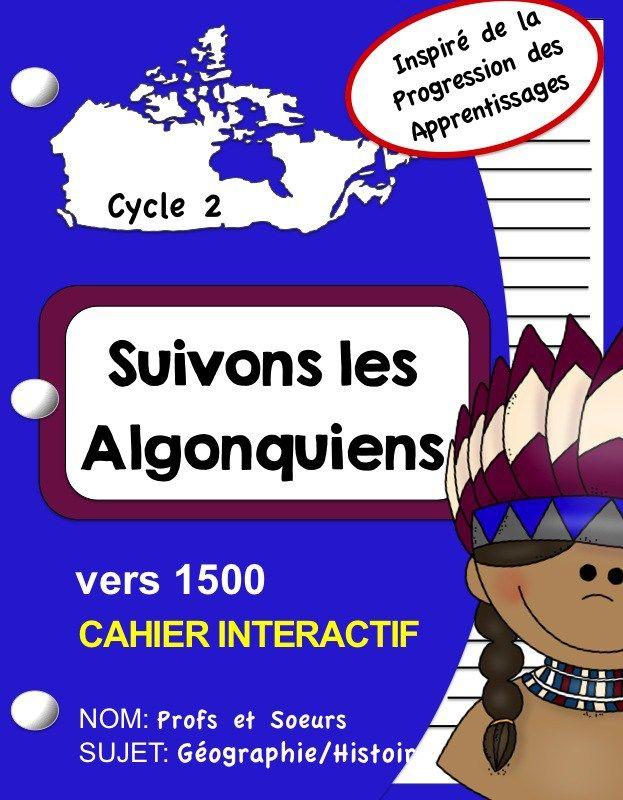 Profs et Soeurs/ cahier interactif en géographie, histoire: Les Algonquiens