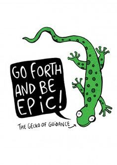 "Gecko Of Guidance |Funny Congratulations Card| ""Go Forth And Be Epic!"", says The Gecko Of Guidance. A funny congratulations for anyone who has passed their exams,  driving test or has a new job."