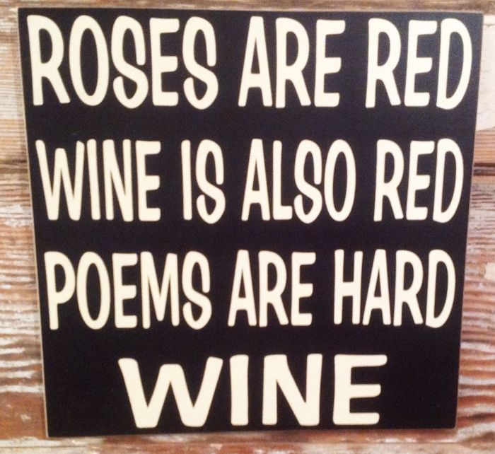 Roses Are Red. Wine Is Also Red. Poems are Hard. Wine. Funny Wine Wood Sign