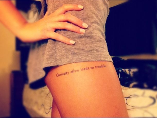 """""""Curiosity often leads to trouble.""""  - Only if you let it. ;-)"""
