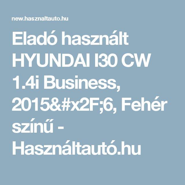 Eladó használt HYUNDAI I30 CW 1.4i Business, 2015/6, Fehér színű - Használtautó.hu