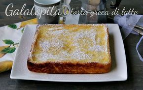 Galatopita o torta greca al latte una preparazione semplice e veloce adatta anche ai più piccoli senza lievito Ricetta galatopita o torta greca al latte