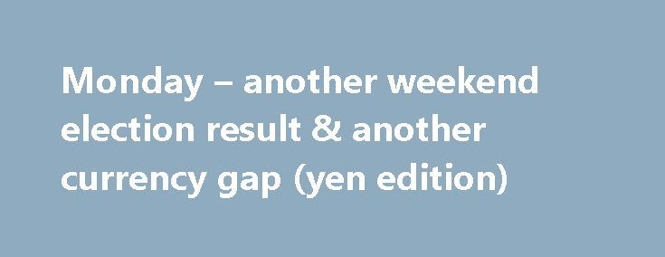 Monday – another weekend election result & another currency gap (yen edition) http://betiforexcom.livejournal.com/25834386.html  I posted up a summary of the Tokyo election here: and I've just added what I reckon the policy implications are here (towards the bottom of the post) For the USD/JPY (and yen crosses) its been a lower 'opening' to the week 9and new trading month):The post Monday – another weekend election result & another currency gap (yen edition) appeared first on Forex news…