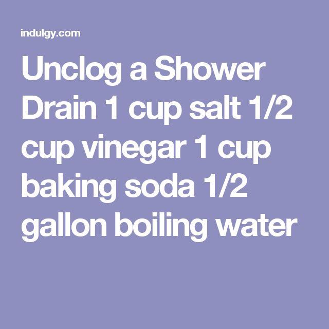 unclog a shower drain 1 cup salt 12 cup vinegar 1 cup baking soda