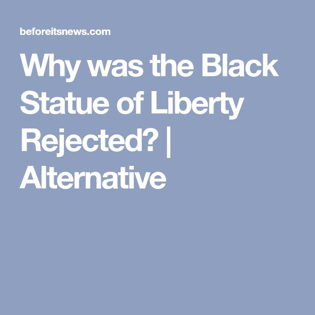 Why was the Black Statue of Liberty Rejected?   Alternative