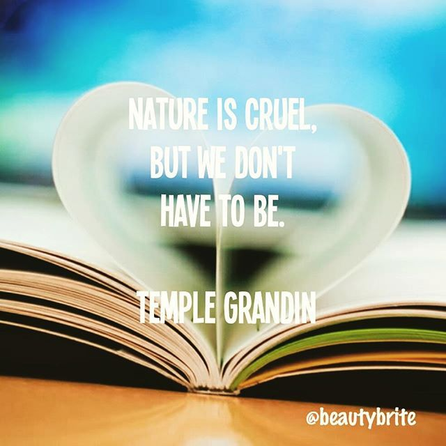 """""""Nature is cruel but we don't have to be."""" - Temple Grandin #autism #quote"""