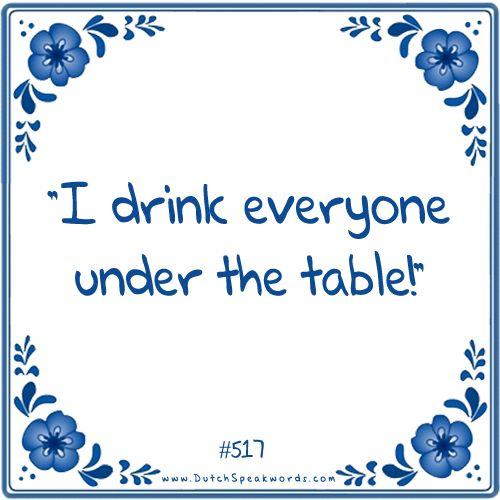 Ik drink iedereen onder de tafel