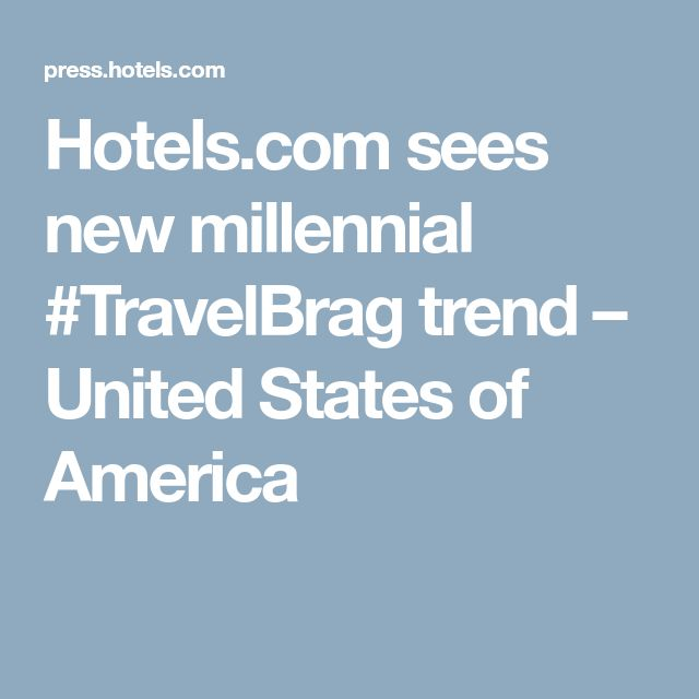 Hotels.com sees new millennial #TravelBrag trend – United States of America