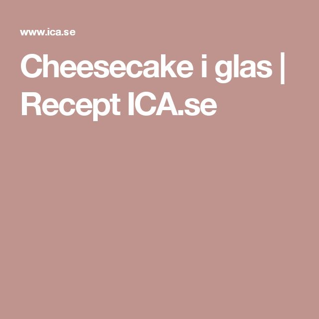 Cheesecake i glas | Recept ICA.se