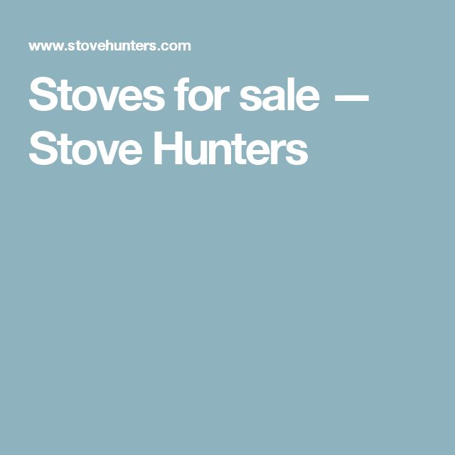 Stoves for sale — Stove Hunters