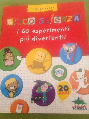 Gioco scienza, il libro degli esperimenti per bambini | Parola di Laura