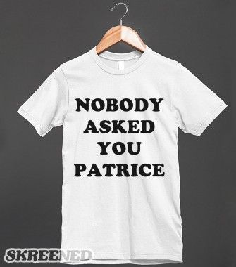 Nobody Asked You Patrice - Black Lettering