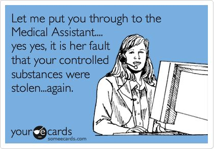 Let me put you through to the Medical Assistant.... yes yes, it is her fault that your controlled substances were stolen...again.Phones Call, Medical Assisting Humor, Phones Nursing, Control Substance, Medical Fields, Medical Assistant Quotes, True, Sweets Jesus, Doctor