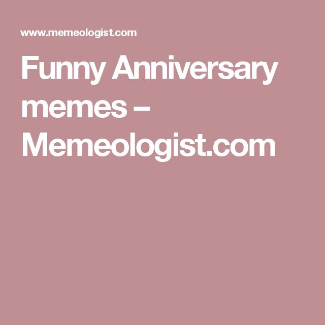 Funny Memes For Anniversary : Funny anniversary memes memeologist