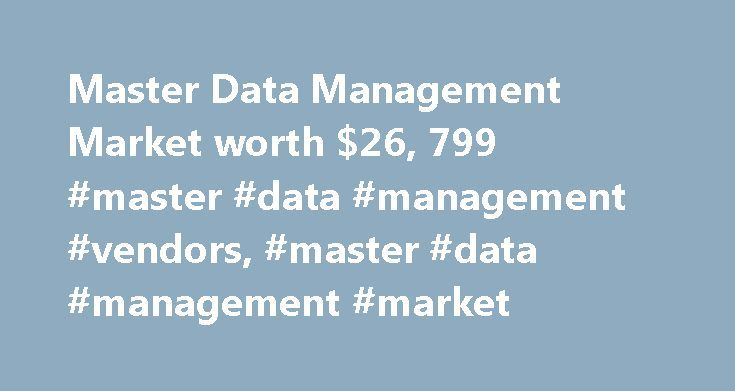 Master Data Management Market worth $26, 799 #master #data #management #vendors, #master #data #management #market http://kentucky.nef2.com/master-data-management-market-worth-26-799-master-data-management-vendors-master-data-management-market/  # HOME Press Releases Master Data Management Market worth $26,799.6 Million by 2020 Master Data Management Market worth $26,799.6 Million by 2020 The report Master Data Management Market by Application (Customer Data, Product Data, Supplier Data…