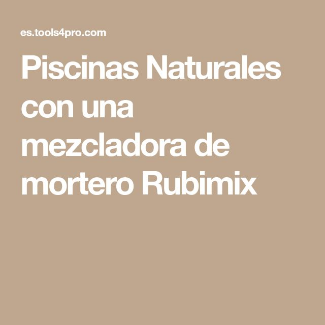Piscinas Naturales con una mezcladora de mortero Rubimix