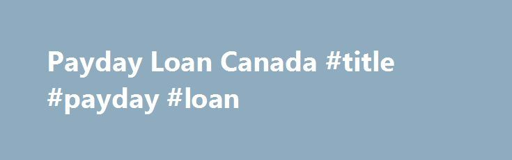 Payday Loan Canada #title #payday #loan http://invest.nef2.com/payday-loan-canada-title-payday-loan/  # Information on Payday Loans and Cash Advance services in Canada. Do you need quick cash to pay a bill or cover an unexpected expense? Uncle Payday will get you the cash advance you need to bridge the gap until your next payday. The money you need is only a few clicks away. Our online payday loan application only takes a few minutes to complete. You can apply from the safety and convenience…