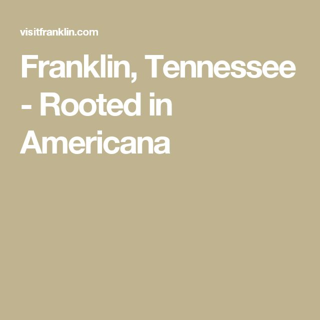 Franklin, Tennessee - Rooted in Americana