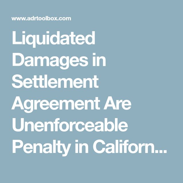 Liquidated Damages in Settlement Agreement Are Unenforceable Penalty in California, If Not Related to Actual Loss Suffered - ADR Toolbox