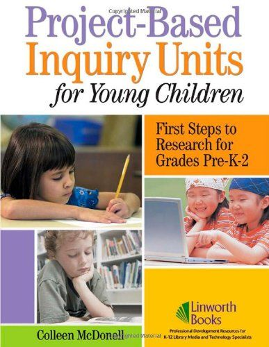 Project-Based Inquiry Units for Young Children: First Steps to Research for Grades Pre-K-2/Colleen MacDonell