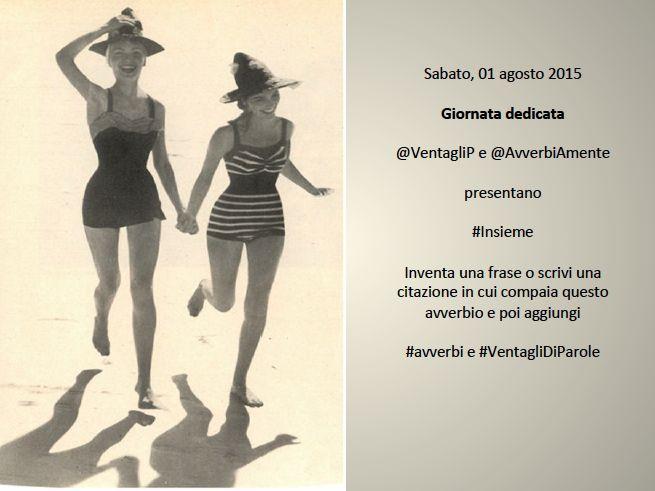 01 agosto 2015  #insieme  #avverbi e #VentagliDiParole