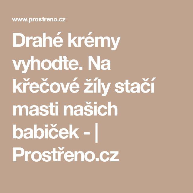 Drahé krémy vyhoďte. Na křečové žíly stačí masti našich babiček - | Prostřeno.cz