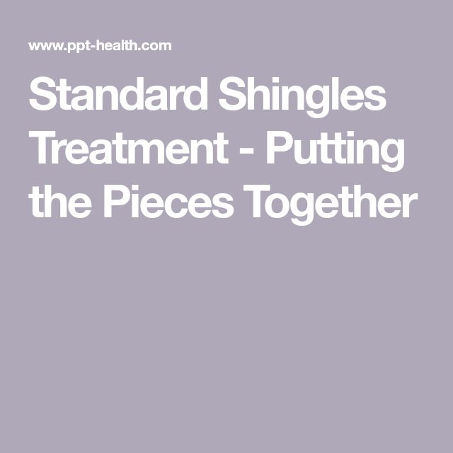 Standard Shingles Treatment - Putting the Pieces Together