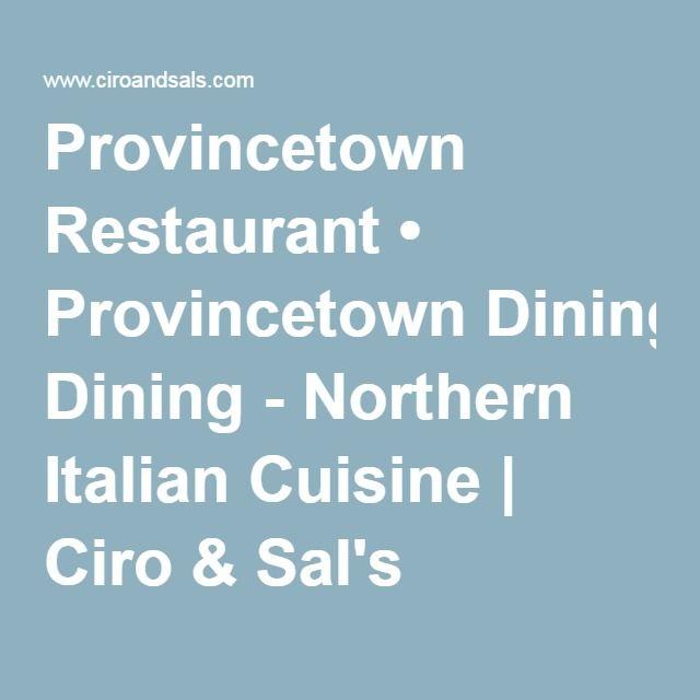 Provincetown Restaurant • Provincetown Dining - Northern Italian Cuisine | Ciro & Sal's Provincetown, MA 02657