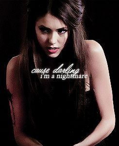 """cause darling, i'm a nightmare."""