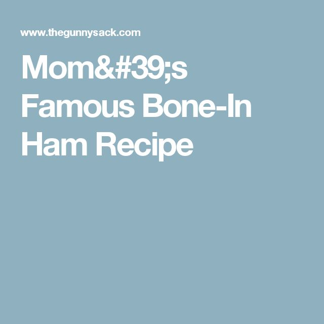 Mom's Famous Bone-In Ham Recipe