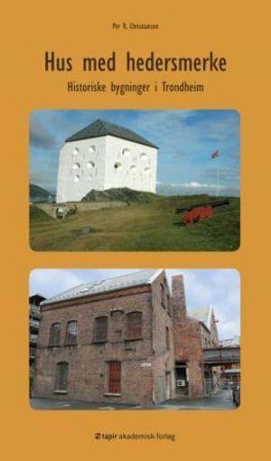 Hus med hedersmerke - Historiske bygninger i Trondheim av Per R. Christiansen (ISBN: 8251924758, 9788251924757)